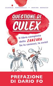 Questione di culex. Il libro completo della zanzara - se la conosci, la eviti